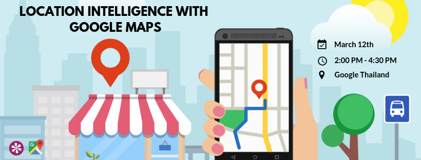 Location Intelligence with Google Maps | Join us at Google Thailand