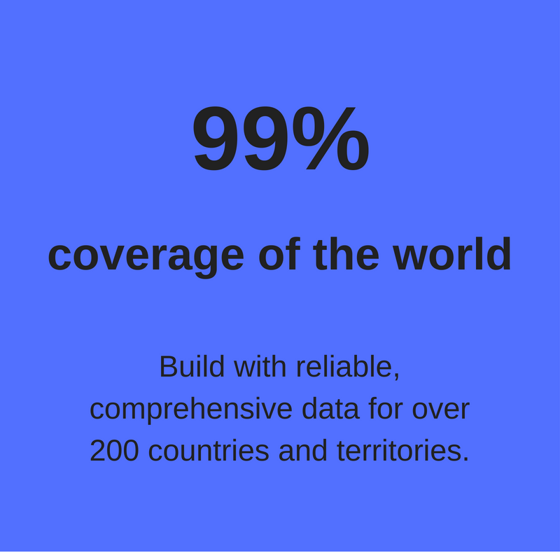 99coverage of the worldBuild with reliable, comprehensive data for over 200 countries and territories.